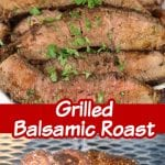 Grilled Balsamic Roast - sliced photo over grilling photo with title overlay in center