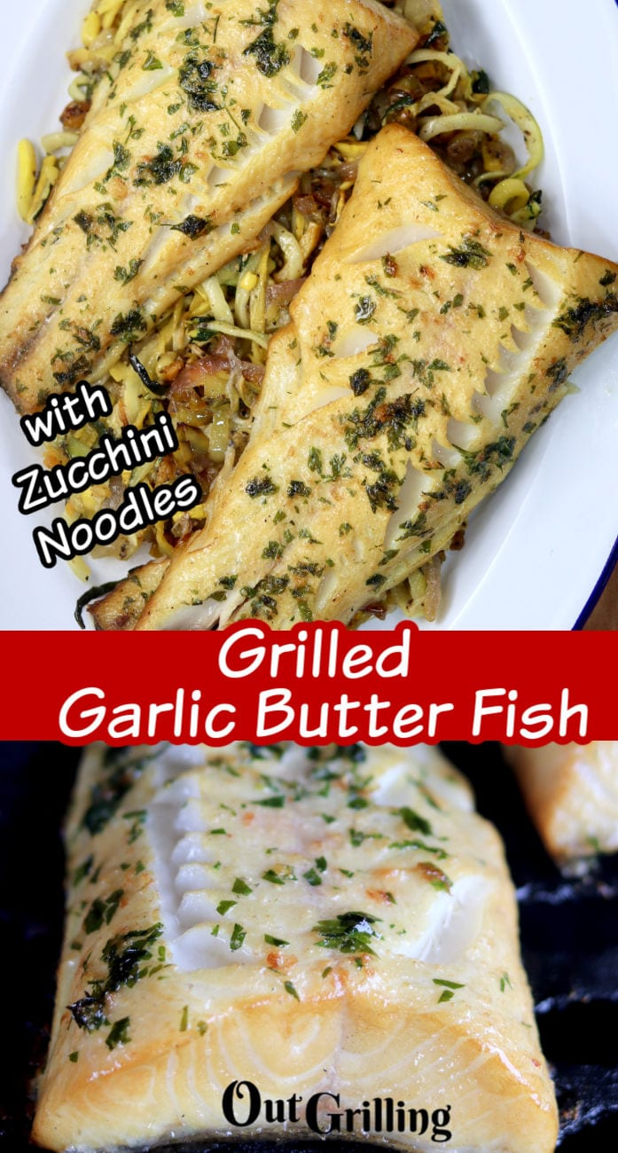 Grilled Garlic Bugger Fish - text overlay, plated with zucchini noodles and filet on the grill