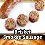 Homemade Brisket Smoked Sausage collage, sliced and spiral on the grill - up close - text overlay in center