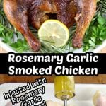 Rosemary Garlic Smoked Chicken - collage with plated whole chicken garnished with lemon and herbs over injecting herby butter into raw chicken