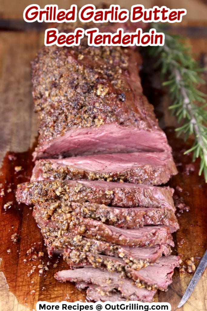 Grilled Garlic Butter Beef Tenderloin with 6 slices on a cutting board - text overlay for pinterest