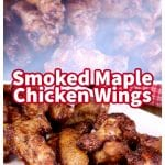 Smoked maple chicken wings collage- on the grill and plated - text overlay