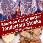 bourbon garlic butter tenderloin steak collage - on the grill and plated