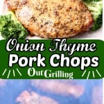 Onion Thyme Pork Chops collage - on a platter with broccoli & on the grill with smoke