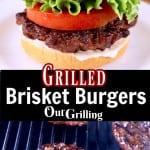Grilled Brisket Burgers collage - plated burger over patty on a grill - text overlay