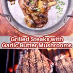 grilled steaks with garlic butter mushrooms collage: plated/on grill